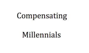 Compensation for Millennials is really no different than any other member of the business community